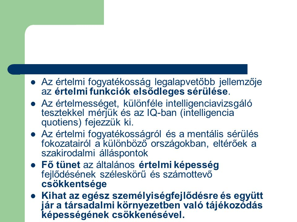 Az értelmi fogyatékosság legalapvetőbb jellemzője az értelmi funkciók elsődleges sérülése.