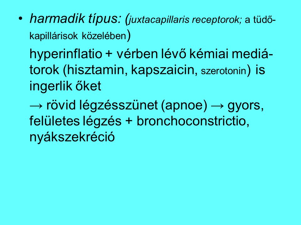 harmadik típus: (juxtacapillaris receptorok; a tüdő-kapillárisok közelében)