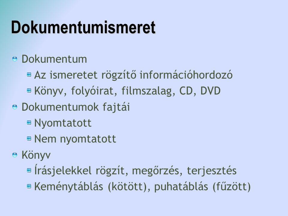 Dokumentumismeret Dokumentum Az ismeretet rögzítő információhordozó
