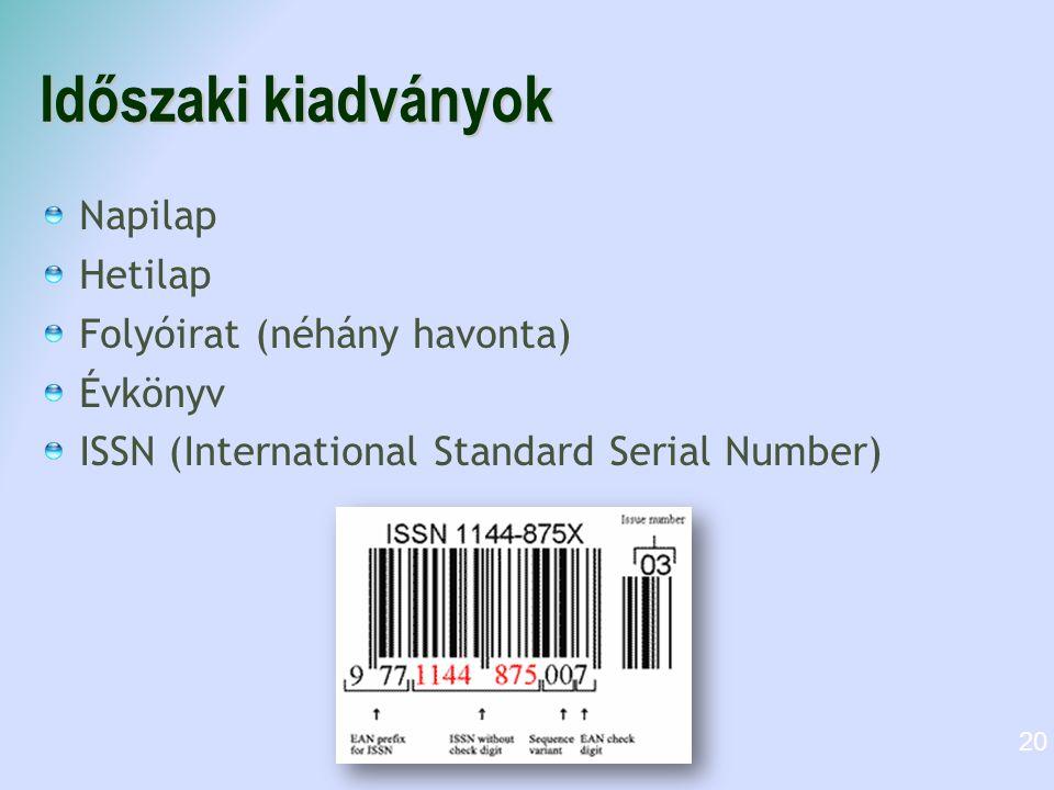 Időszaki kiadványok Napilap Hetilap Folyóirat (néhány havonta)