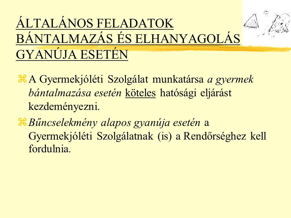 ÁLTALÁNOS FELADATOK BÁNTALMAZÁS ÉS ELHANYAGOLÁS GYANÚJA ESETÉN