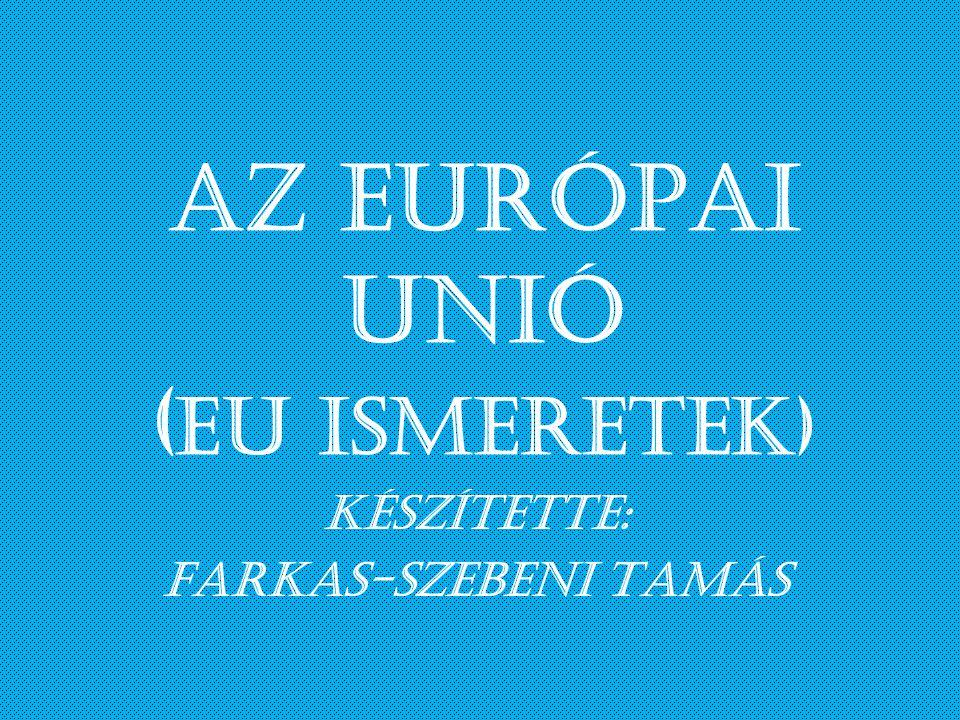 Az EURÓPAI UNIÓ (EU ismeretek)