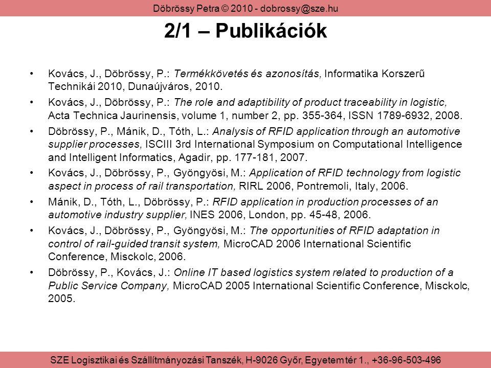 2/1 – Publikációk Kovács, J., Döbrössy, P.: Termékkövetés és azonosítás, Informatika Korszerű Technikái 2010, Dunaújváros, 2010.