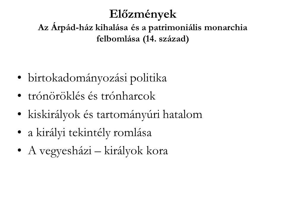 Előzmények Az Árpád-ház kihalása és a patrimoniális monarchia felbomlása (14. század)