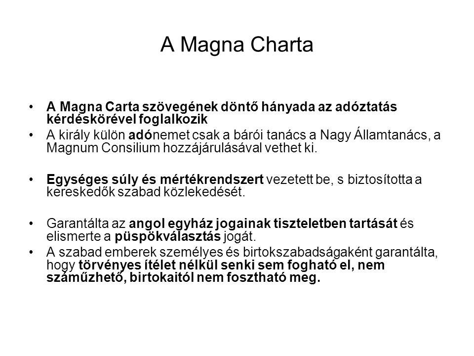 A Magna Charta A Magna Carta szövegének döntő hányada az adóztatás kérdéskörével foglalkozik.