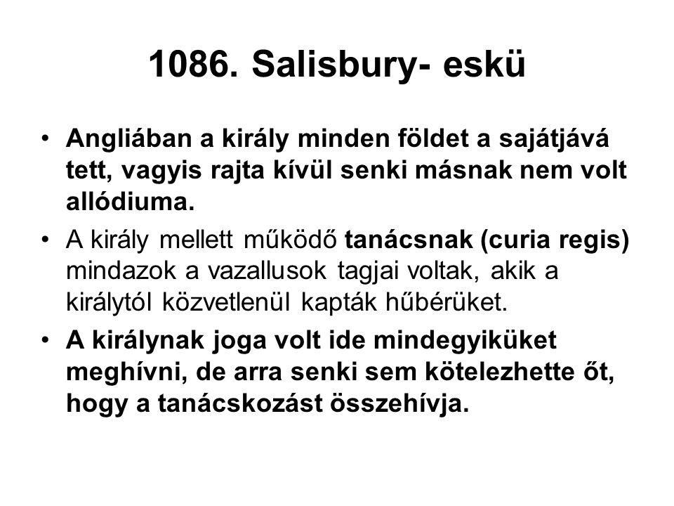 1086. Salisbury- eskü Angliában a király minden földet a sajátjává tett, vagyis rajta kívül senki másnak nem volt allódiuma.
