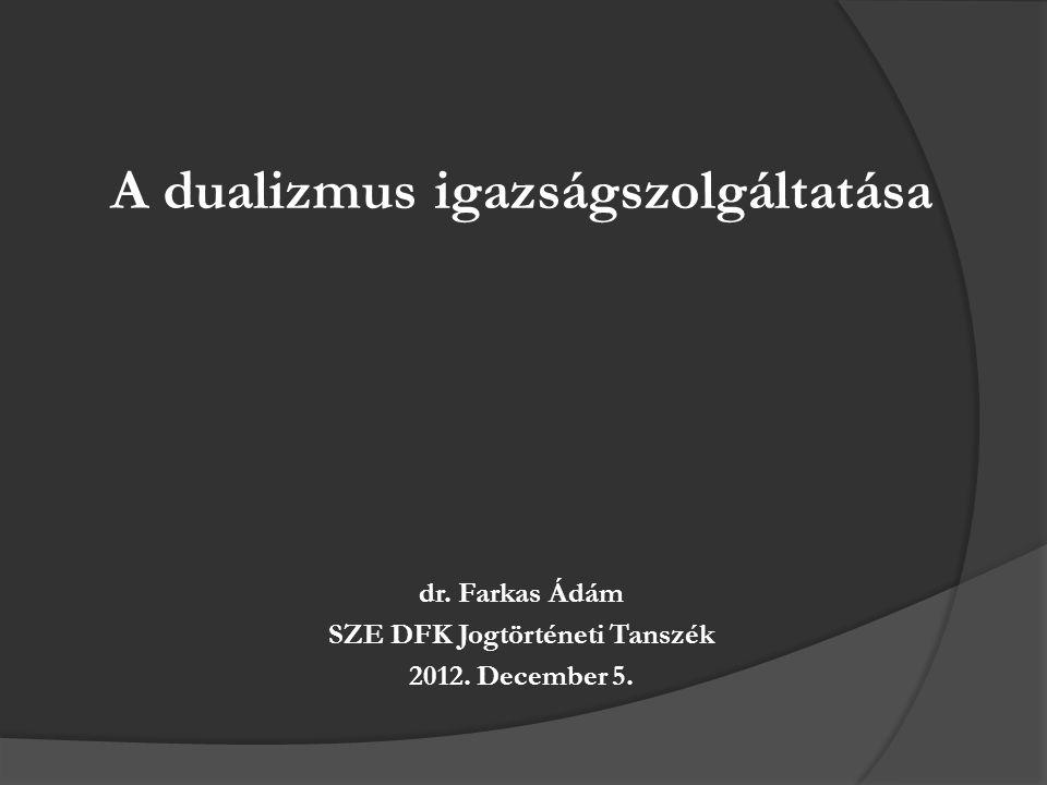 A dualizmus igazságszolgáltatása SZE DFK Jogtörténeti Tanszék