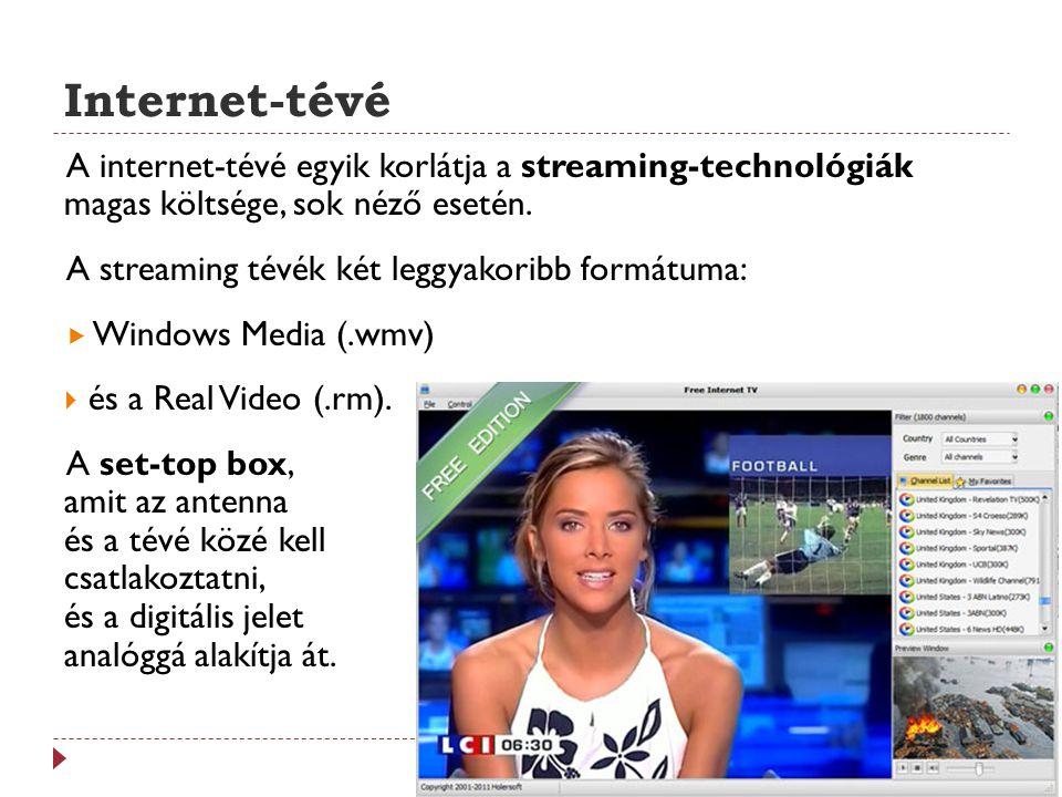 Internet-tévé A internet-tévé egyik korlátja a streaming-technológiák magas költsége, sok néző esetén.
