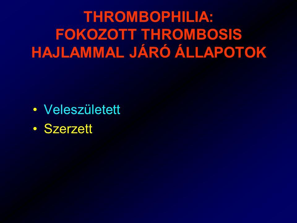 THROMBOPHILIA: FOKOZOTT THROMBOSIS HAJLAMMAL JÁRÓ ÁLLAPOTOK