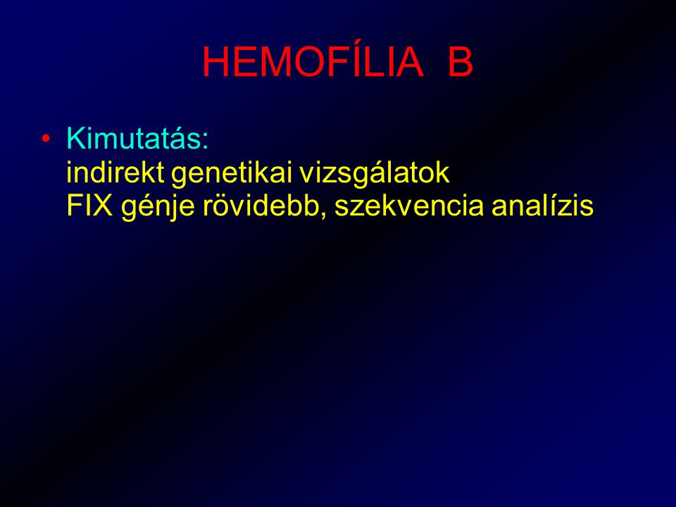 HEMOFÍLIA B Kimutatás: indirekt genetikai vizsgálatok FIX génje rövidebb, szekvencia analízis