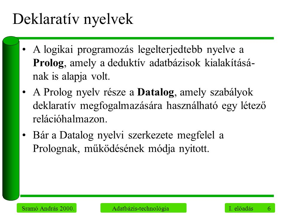 Deklaratív nyelvek A logikai programozás legelterjedtebb nyelve a Prolog, amely a deduktív adatbázisok kialakításá-nak is alapja volt.