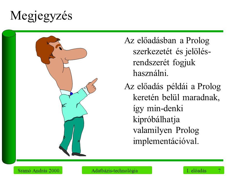 Megjegyzés Az előadásban a Prolog szerkezetét és jelölés-rendszerét fogjuk használni.