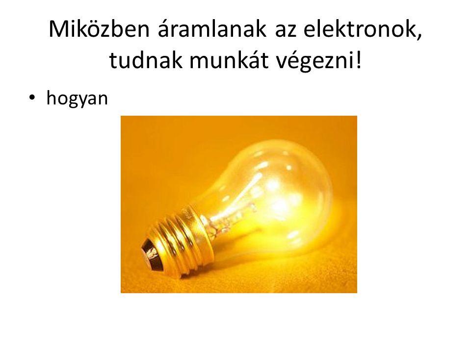 Miközben áramlanak az elektronok, tudnak munkát végezni!