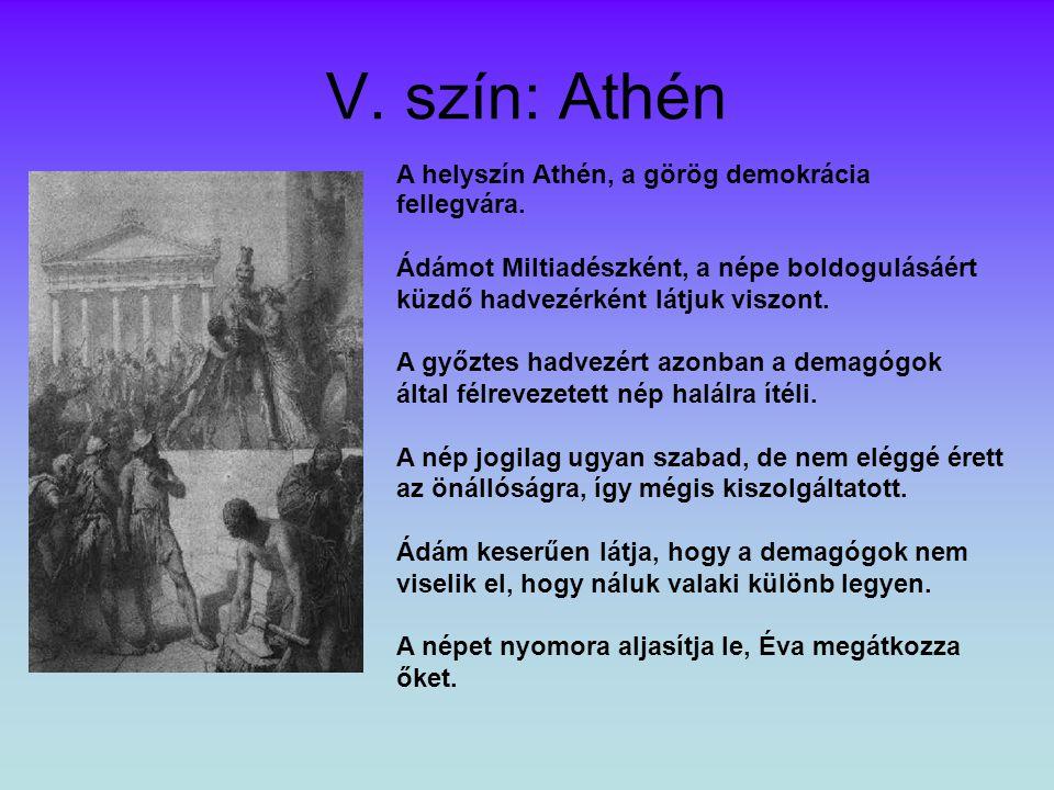 V. szín: Athén A helyszín Athén, a görög demokrácia fellegvára.
