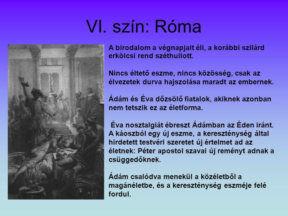 VI. szín: Róma A birodalom a végnapjait éli, a korábbi szilárd erkölcsi rend széthullott.