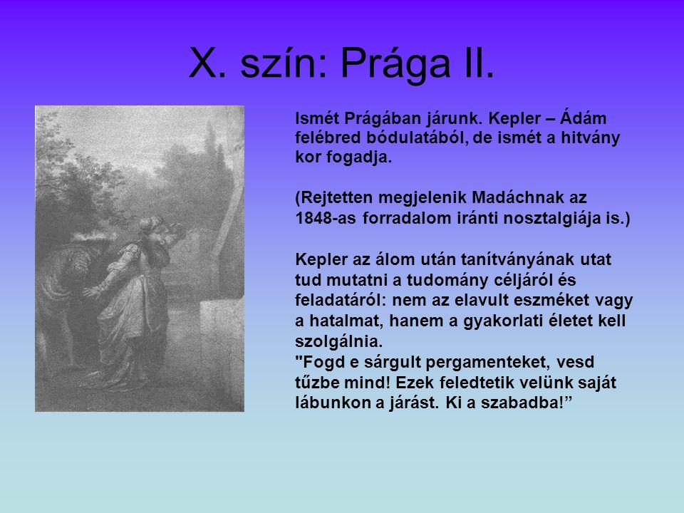 X. szín: Prága II. Ismét Prágában járunk. Kepler – Ádám felébred bódulatából, de ismét a hitvány kor fogadja.