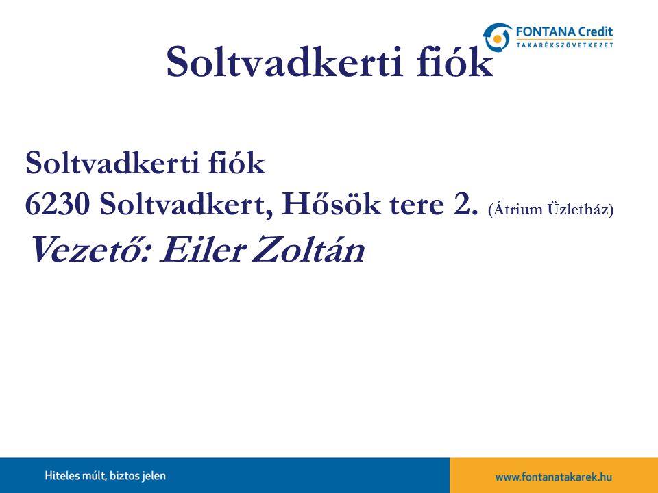 Soltvadkerti fiók Vezető: Eiler Zoltán Soltvadkerti fiók