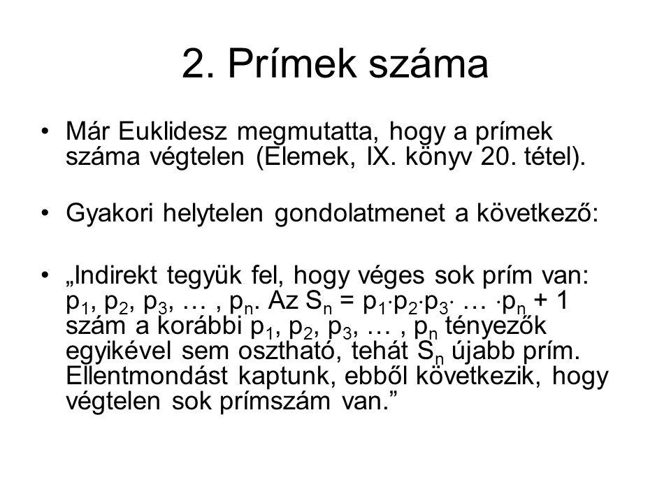 2. Prímek száma Már Euklidesz megmutatta, hogy a prímek száma végtelen (Elemek, IX. könyv 20. tétel).