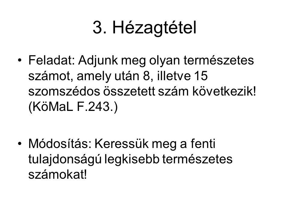 3. Hézagtétel Feladat: Adjunk meg olyan természetes számot, amely után 8, illetve 15 szomszédos összetett szám következik! (KöMaL F.243.)