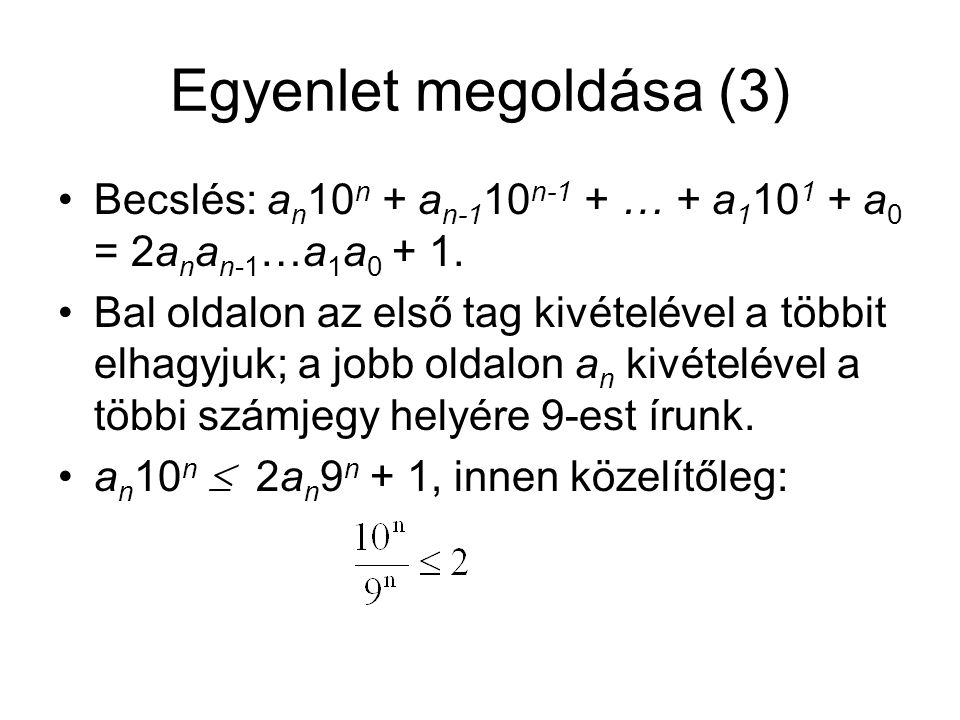 Egyenlet megoldása (3) Becslés: an10n + an-110n-1 + … + a1101 + a0 = 2anan-1…a1a0 + 1.