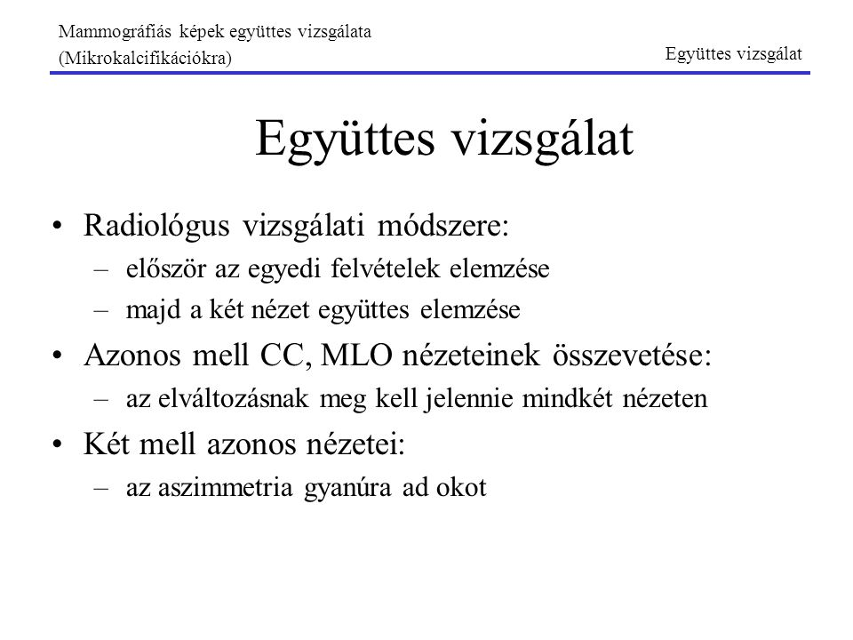 Együttes vizsgálat Radiológus vizsgálati módszere:
