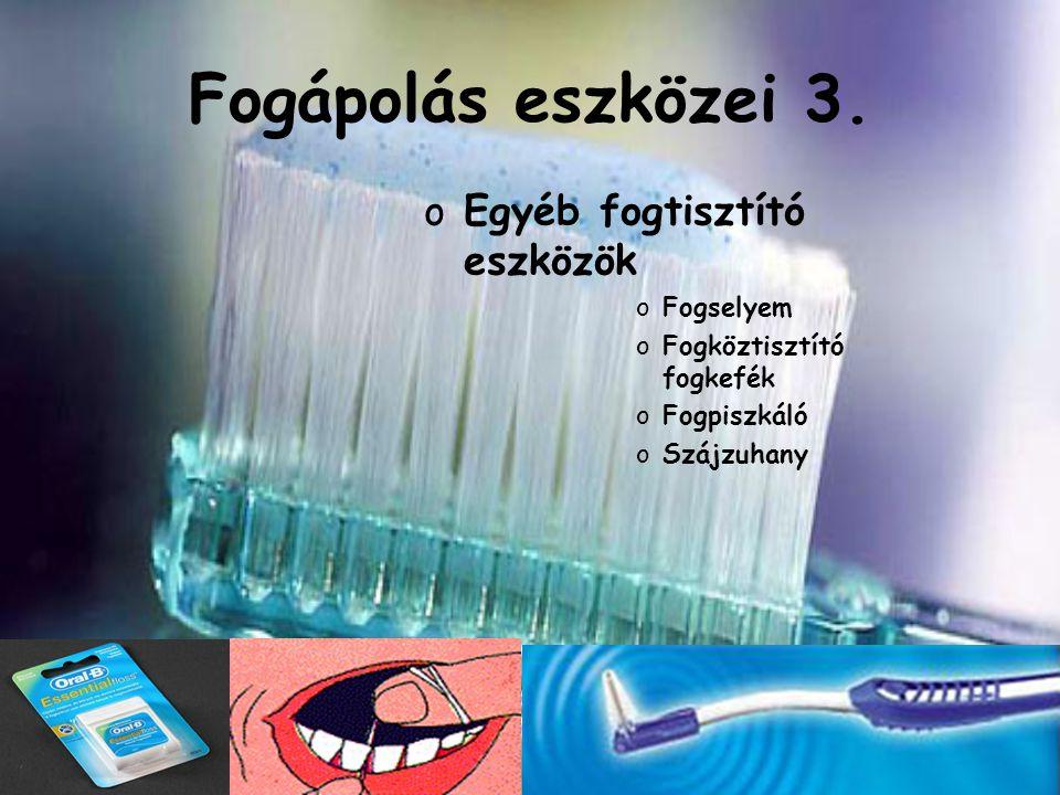 Fogápolás eszközei 3. Egyéb fogtisztító eszközök Fogselyem