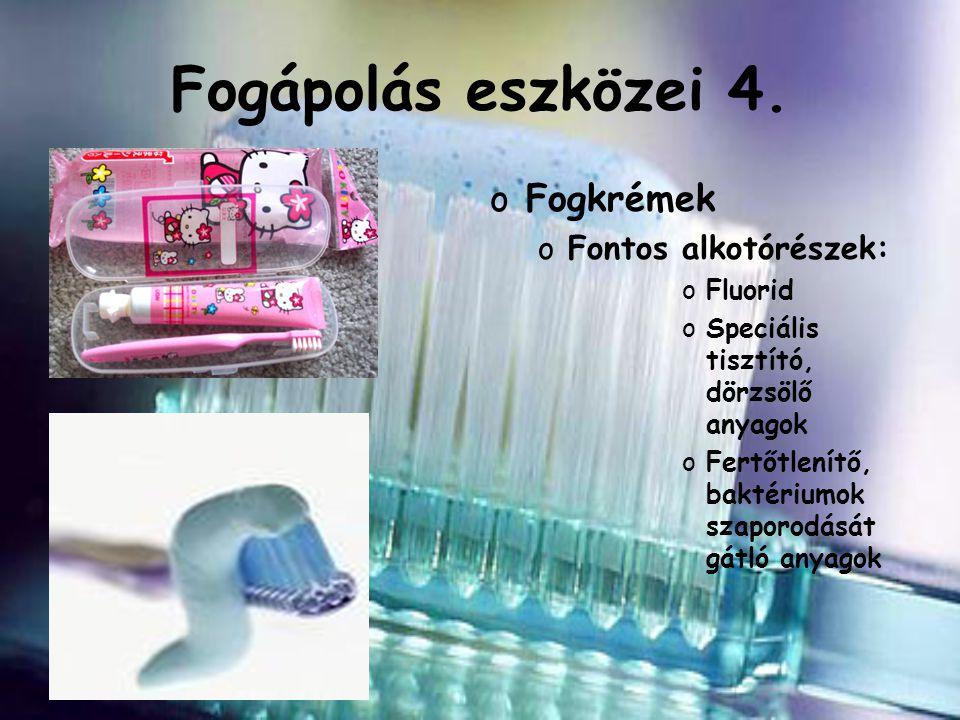 Fogápolás eszközei 4. Fogkrémek Fontos alkotórészek: Fluorid