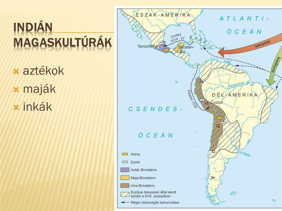 Indián magaskultúrák aztékok maják inkák