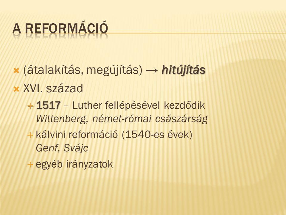 A reformáció (átalakítás, megújítás) → hitújítás XVI. század