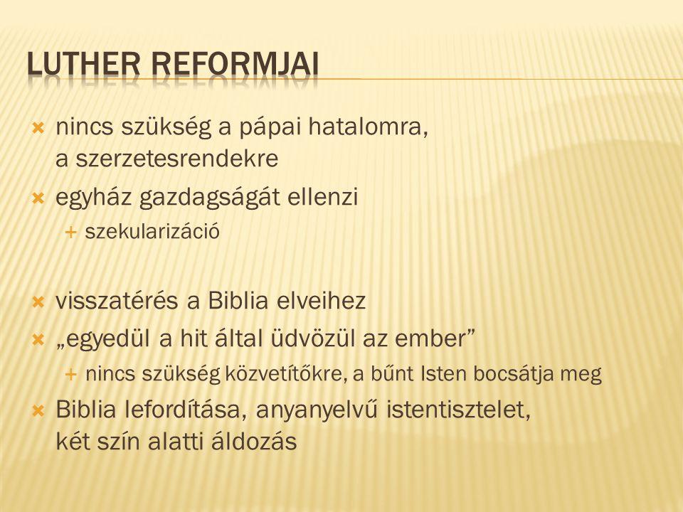 Luther reformjai nincs szükség a pápai hatalomra, a szerzetesrendekre