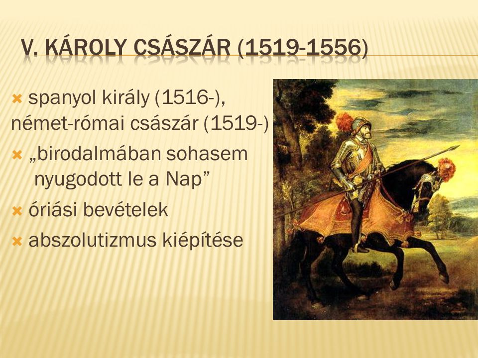 """V. Károly császár (1519-1556) spanyol király (1516-), német-római császár (1519-) """"birodalmában sohasem nyugodott le a Nap"""