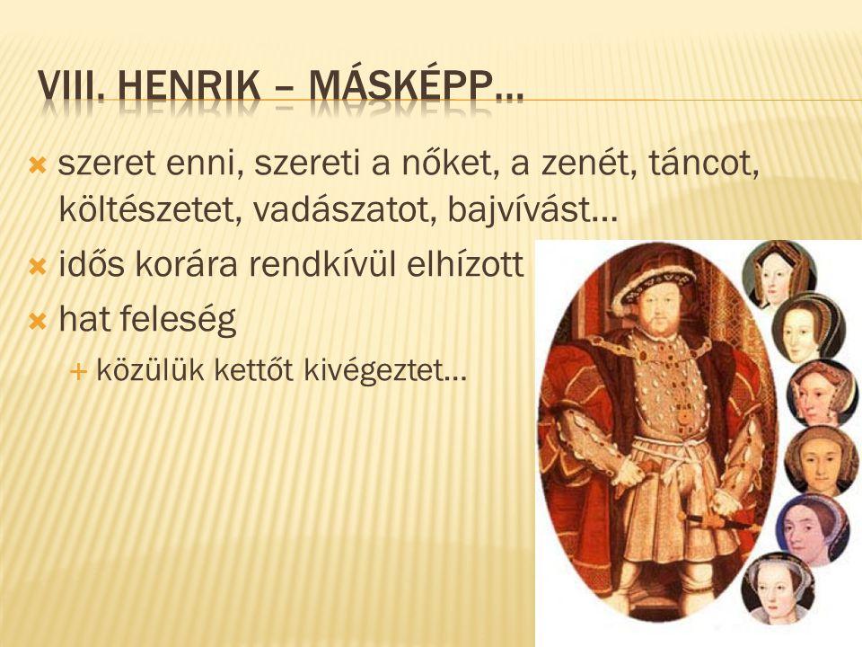 ViiI. Henrik – másképp… szeret enni, szereti a nőket, a zenét, táncot, költészetet, vadászatot, bajvívást…