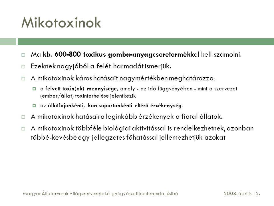 Mikotoxinok Ma kb. 600-800 toxikus gomba-anyagcseretermékkel kell számolni. Ezeknek nagyjából a felét-harmadát ismerjük.