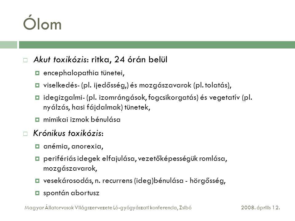 Ólom Akut toxikózis: ritka, 24 órán belül Krónikus toxikózis: