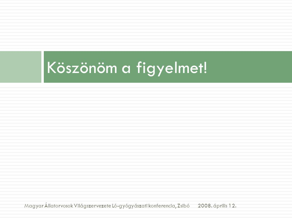 Köszönöm a figyelmet. Magyar Állatorvosok Világszervezete Ló-gyógyászati konferencia, Zsibó.