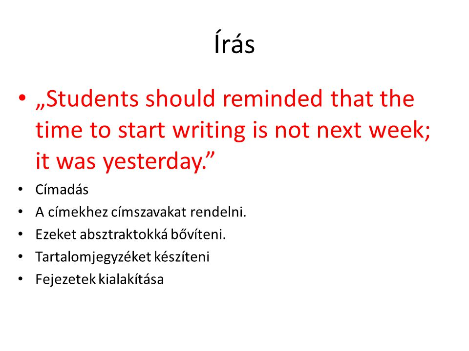 "Írás ""Students should reminded that the time to start writing is not next week; it was yesterday. Címadás."