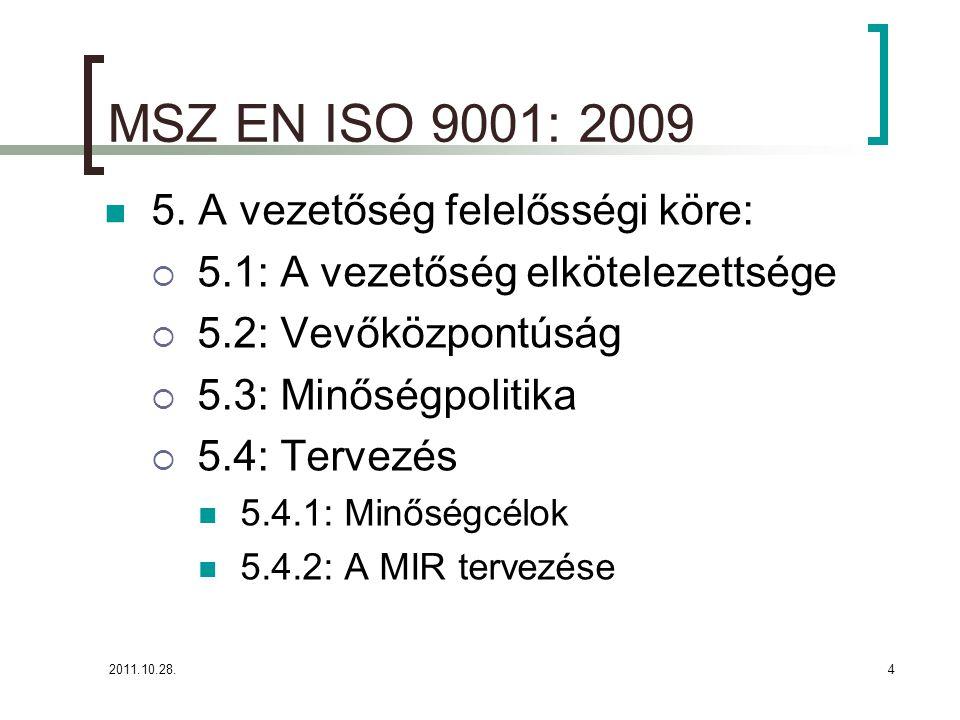 MSZ EN ISO 9001: 2009 5. A vezetőség felelősségi köre: