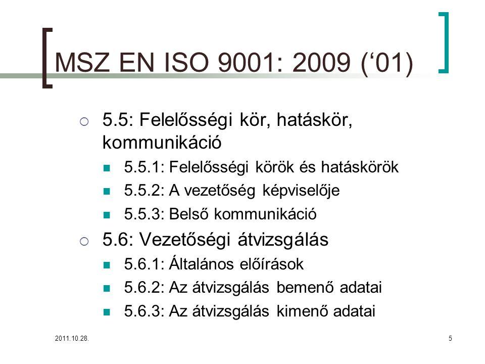 MSZ EN ISO 9001: 2009 ('01) 5.5: Felelősségi kör, hatáskör, kommunikáció. 5.5.1: Felelősségi körök és hatáskörök.