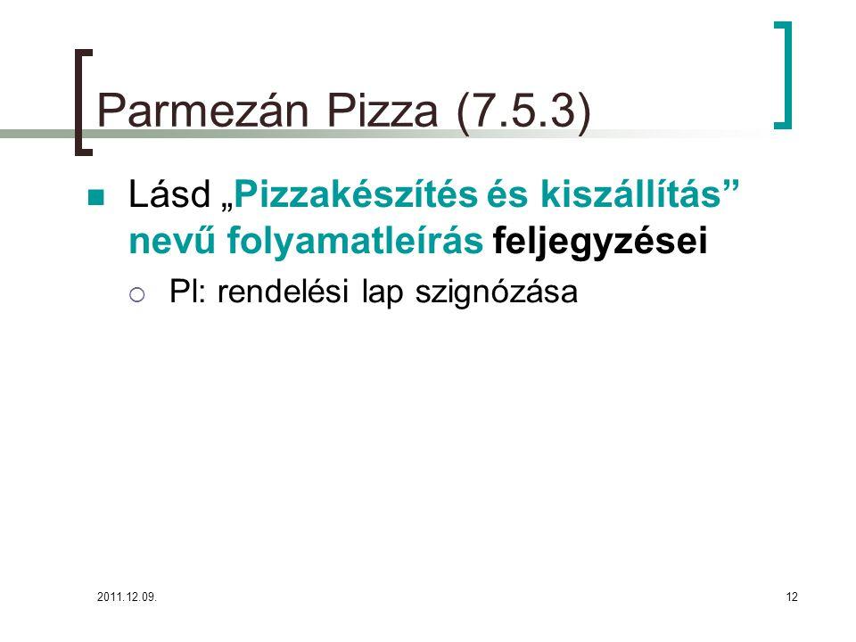 """Parmezán Pizza (7.5.3) Lásd """"Pizzakészítés és kiszállítás nevű folyamatleírás feljegyzései. Pl: rendelési lap szignózása."""