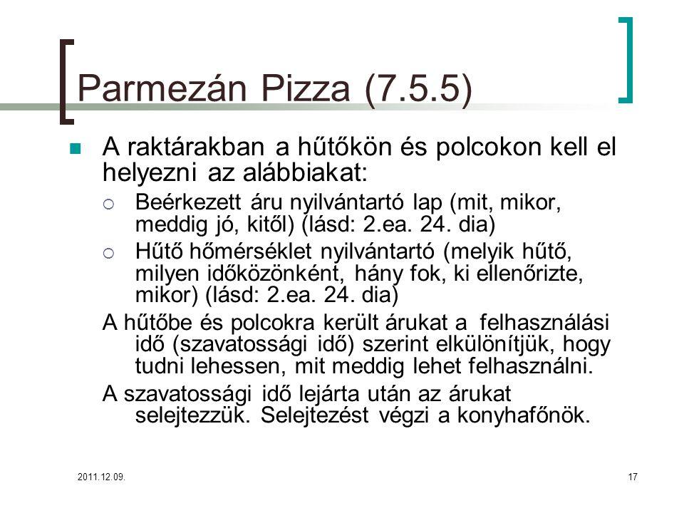 Parmezán Pizza (7.5.5) A raktárakban a hűtőkön és polcokon kell el helyezni az alábbiakat: