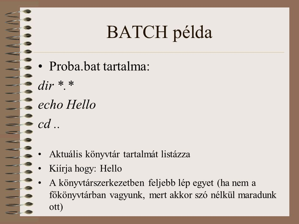 BATCH példa Proba.bat tartalma: dir *.* echo Hello cd ..