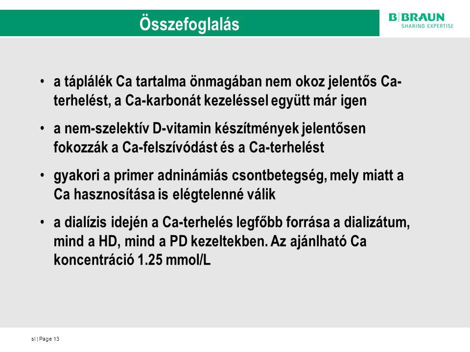 Összefoglalás a táplálék Ca tartalma önmagában nem okoz jelentős Ca-terhelést, a Ca-karbonát kezeléssel együtt már igen.