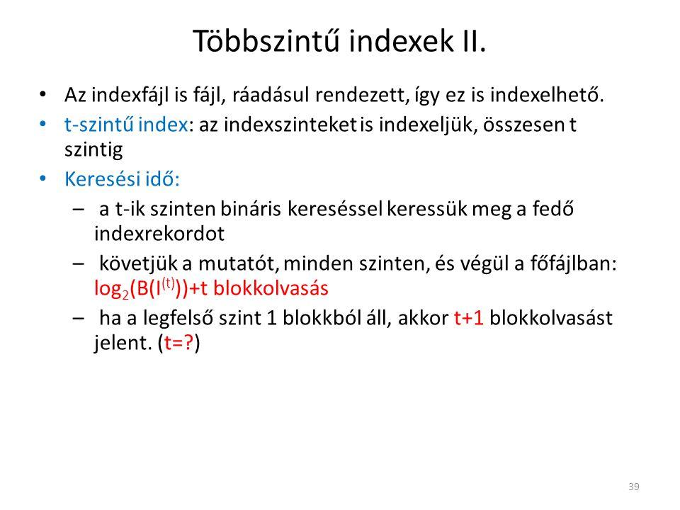 Többszintű indexek II. Az indexfájl is fájl, ráadásul rendezett, így ez is indexelhető.