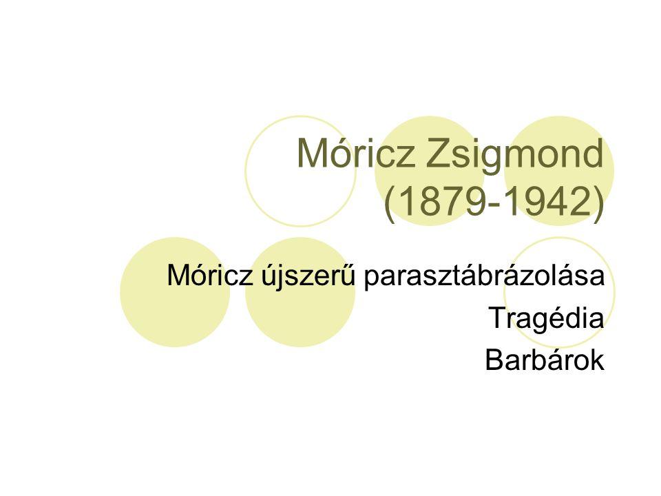 Móricz újszerű parasztábrázolása Tragédia Barbárok