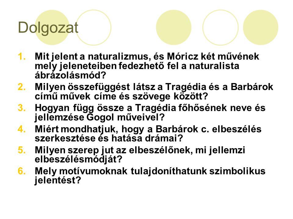 Dolgozat Mit jelent a naturalizmus, és Móricz két művének mely jeleneteiben fedezhető fel a naturalista ábrázolásmód