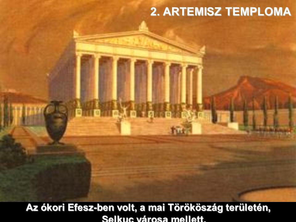 2. ARTEMISZ TEMPLOMA Az ókori Efesz-ben volt, a mai Törököszág területén, Selkuc városa mellett.