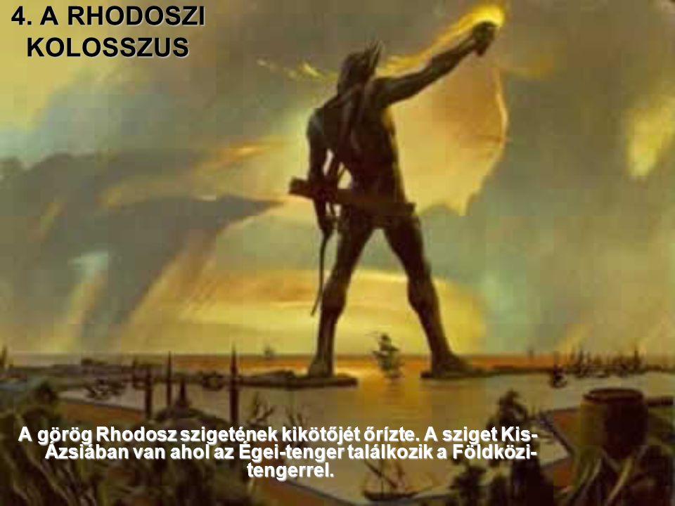 4. A RHODOSZI KOLOSSZUS A görög Rhodosz szigetének kikötőjét őrízte.