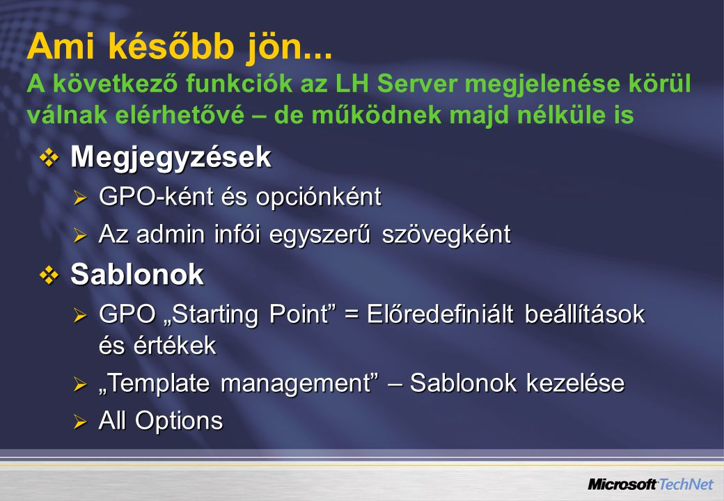 Ami később jön... A következő funkciók az LH Server megjelenése körül válnak elérhetővé – de működnek majd nélküle is