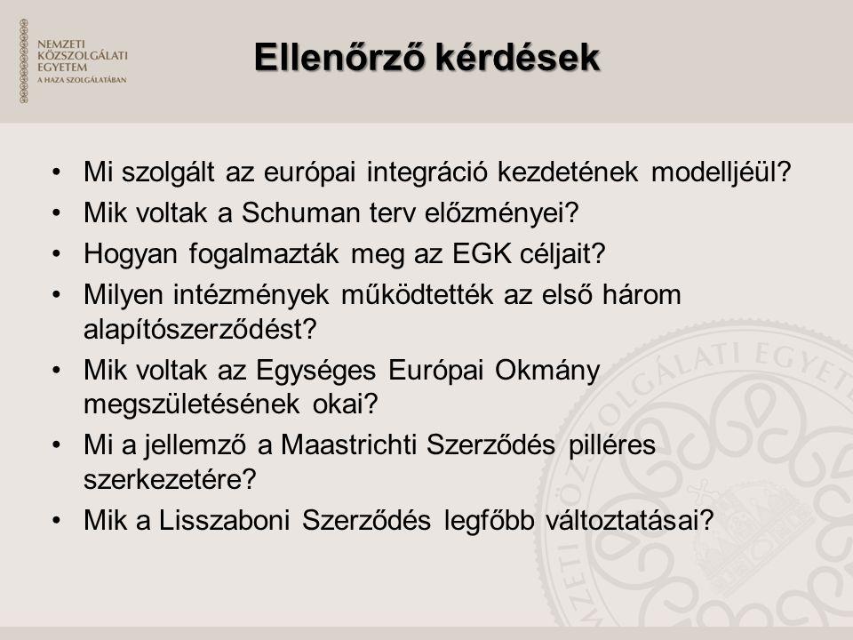 Ellenőrző kérdések Mi szolgált az európai integráció kezdetének modelljéül Mik voltak a Schuman terv előzményei