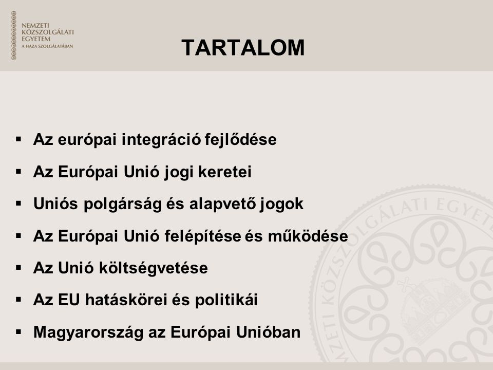 TARTALOM Az európai integráció fejlődése Az Európai Unió jogi keretei